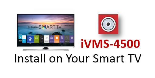 Install iVMS 4500 for Smart TV