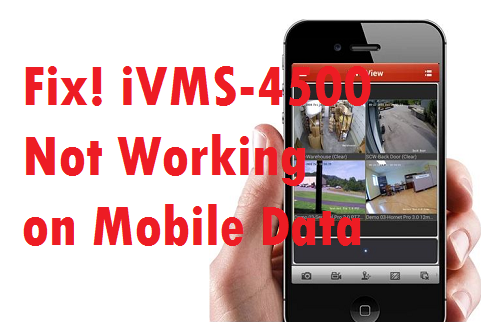 iVMS-4500 Not Working on Mobile Data 2G 3G 4G